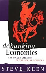 Debunking Economics: The Naked Emperor of the Social Sciences by Steve Keen (2002-03-24)