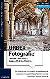 Foto Praxis URBEX Fotografie: Geballtes Know-how für das perfekte Urbex-Shooting.