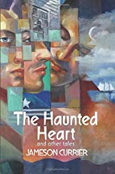 The Haunted Heart and Other Tales by Jameson Currier (2009-09-15)