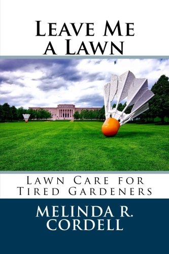 Leave Me a Lawn: Lawn Care for Tired Gardeners: Volume 7 (Easy-Growing Gardening Series)