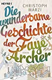 Buchinformationen und Rezensionen zu Die wundersame Geschichte der Faye Archer: Roman von Christoph Marzi