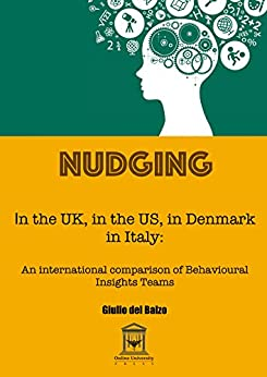 Nudging in the UK, in the USA, in Denmark, in Italy: an international comparison of Behavioural Insights Teams (English Edition) de [Del Balzo, Giulio]
