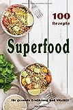 Superfood: 100 Powerfood Rezepte zum Abnehmen, Low Carb, Kokosöl, Smoothies, Quinoa, Matcha + BONUS, Paleo (Superfoods, Low Carb, Paleo, Kokosöl, ... Power Nahrungsmittel, Clean Eating, Band 1)