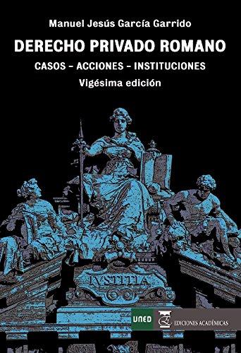 DERECHO PRIVADO ROMANO CASOS ACCIONES INSTITUCIONES por MANUEL JESÚS GARCÍA GARRIDO