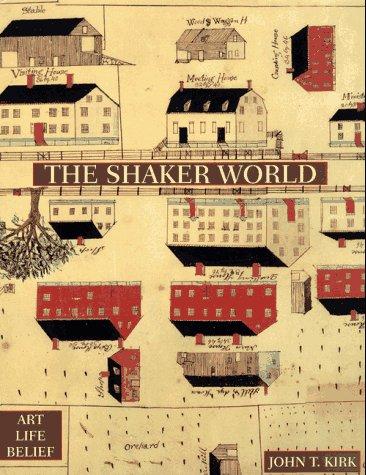 The Shaker World: Art, Life, Belief par John T. Kirk