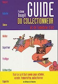 Guide du collectionneur et de l'amateur d'art par Fabien Bouglé