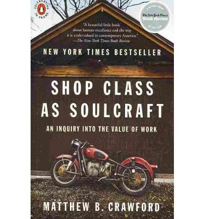 -shop-class-as-soulcraft-an-inquiry-into-the-value-of-work-paperback-crawford-matthew-b-author-apr-2