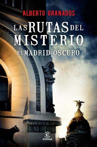 Las rutas del misterio: Madrid oscuro (Fuera de colección) por Alberto Granados