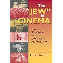 The Jew in Cinema: From the Golem to Don't Touch My Holocaust (Helen & Martin Schwartz Lectures in Jewish Studies) by Omer Bartov (2005-01-01)