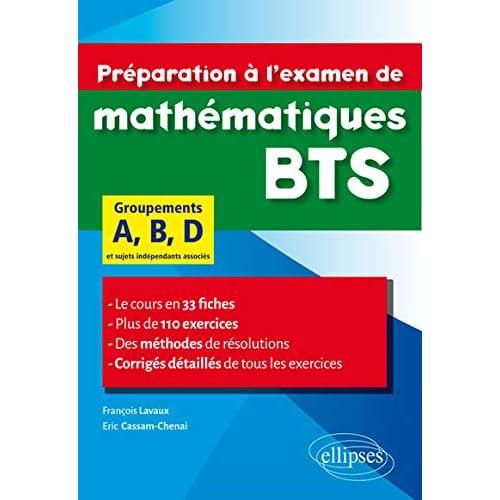 Préparation à l'Examen de Mathématiques BTS Groupements A, B, D Le cours en 33 Fiches Plus de 110 Exercices
