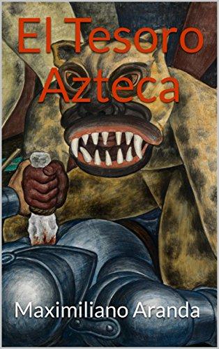 El Tesoro Azteca por Maximiliano Aranda