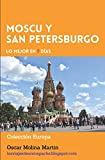 Moscow and St. Petersburg, The best in 7 days: Meet Moscow and St. Petersburg in 7 days following proposed itineraries based on own travel experiences. (Europe Collection)