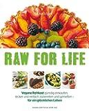 Raw for Life: Vegane Rohkost günstig einkaufen, lecker und einfach zubereiten und genießen - für ein glückliches Leben