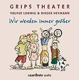 Wir werden immer größer: 25 Lieder aus dem berühmtesten Kindertheater der Welt
