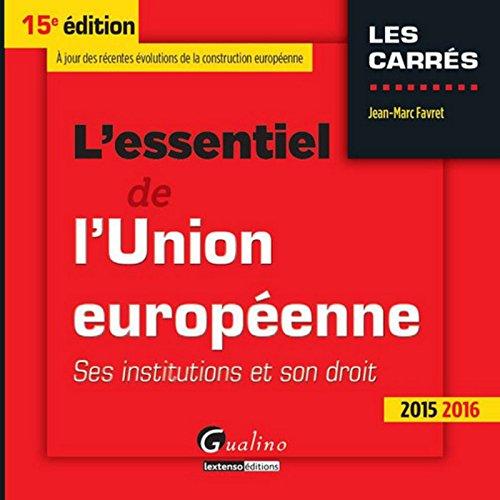 L'essentiel de l'Union européenne 2015-2016 : Ses institutions et son droit par Jean-Marc Favret