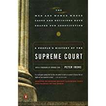 A People's History of the Supreme Court: The Men and Women Whose Cases and Decisions Have Shaped OurConstitution: Revised  Edition (English Edition)