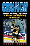 Crunch: Big Hitters, Shot Blockers & Bone Crushers: A History of Fighting in the NHL