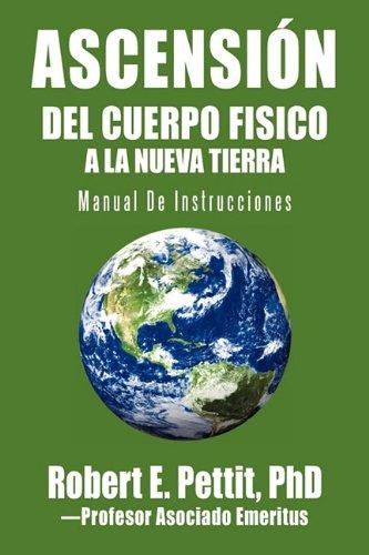 ASCENSIÓN DEL CUERPO FISICO A LA NUEVA TIERRA: Manual De Instrucciones