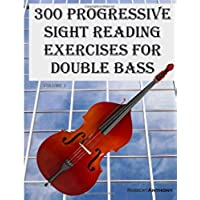 300 Progressive Sight Reading Exercises for Double Bass: Volume 1