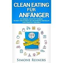 Clean Eating für Anfänger: Schritt für Schritt die Ernährung umstellen und Gewicht verlieren