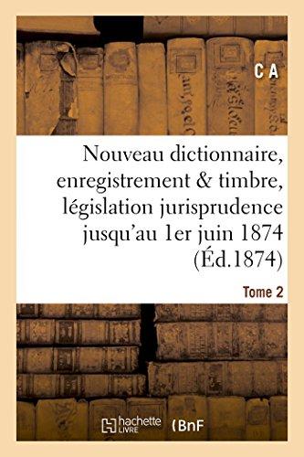 Nouveau dictionnaire d'enregistrement et de timbre : législation et jurisprudence 1er juin 1874