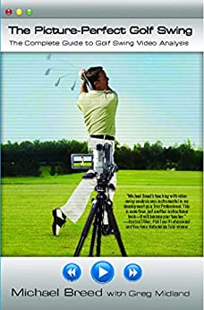 The Picture-Perfect Golf Swing: The Complete Guide to Golf Swing Video Analysis (English Edition) par [Breed, Michael]