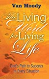 The Living Word for Living LIfe: God's Path to Success in Every Situation