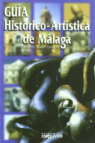 Guía histórico-artística de Málaga (GUIAS TURÍSTICAS) por Rosario Camacho Martínez