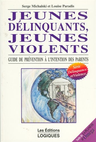 Jeunes délinquants, jeunes violents. Guide de prévention à l'intention des parents