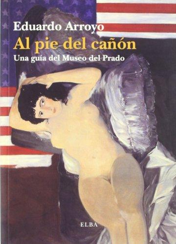 AL PIE DEL CAÑON: Una guía del Museo del Prado (Elba) por Eduardo Arroyo