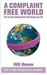 A Complaint Free World: The 21-day challenge that will change your life by Will Bowen (2007-10-25)