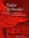 Freiheit für Amerika! Der Kampf um die amerikanische Unabhängigkeit 1775-83