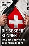 Die Besserkönner: Was die Schweiz so besonders macht - Wolfgang Koydl