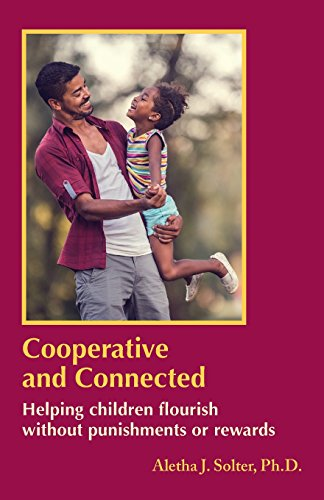 Cooperative and Connected: Helping Children Flourish Without Punishments or Rewards por Aletha Jauch Solter