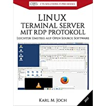 LINUX TERMINAL SERVER MIT RDP PROTOKOLL: Leichter Umstieg auf Open Source Software (CTS SOLUTIONS IT-PRO E-Books  10)