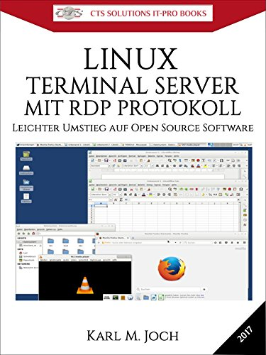 LINUX TERMINAL SERVER MIT RDP PROTOKOLL: Leichter Umstieg auf Open Source Software (CTS SOLUTIONS IT-PRO E-Books  10)