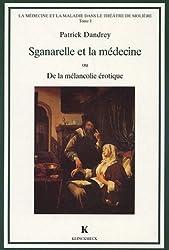 La médecine et la maladie dans le théâtre de Molière, tome 1. Sganarelle et la médecine