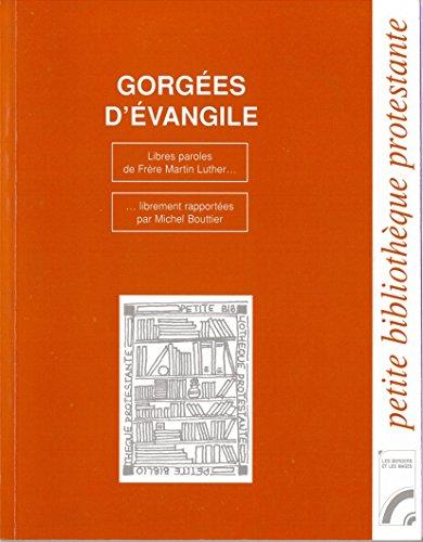 Gorgées d'Evangile : Libres paroles de frère Martin Luther par Michel Bouttier