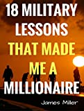 #6: 18 MILITARY LESSONS THAT MADE ME A MILLIONAIRE: Secrets of the Millionaire Mind,How to be a Billionaire,How to Make Money