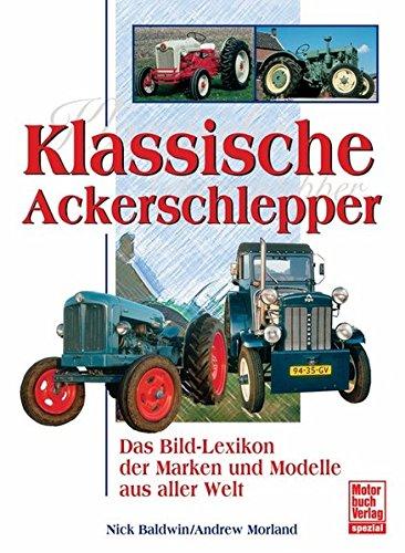 Klassische Ackerschlepper: Das Bild-Lexikon der Marken und Modelle aus aller Welt