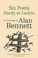 Six Poets: Hardy to Larkin: An Anthology by Alan Bennett