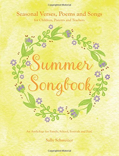 Summer Songbook: Seasonal Verses, Poems and Songs for Children, Parents and Teachers An Anthology for Family, School, Festivals and Fun! (Seasonal Songbooks, Band 2)
