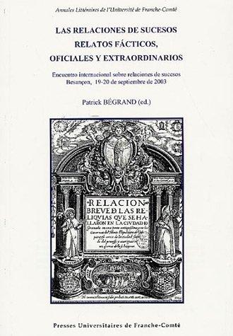 Las relaciones de sucesos relatos facticos, oficiales y extraordinarios