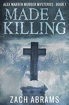 Made A Killing (Alex Warren Murder Mysteries Book 1) by [Abrams, Zach]
