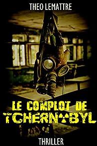 Le complot de Tchernobyl - Théo Lemattre