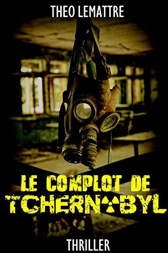 LE COMPLOT DE TCHERNOBYL de Théo Lemattre 2017