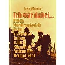 Ich War Dabei...: Polen - Nordfrankreich - Krim - Stalingrad - Kuban - Italien - Normandie - Ardennen - Heimatfront