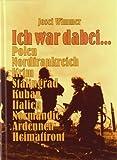 Ich War Dabei...: Polen - Nordfrankreich - Krim - Stalingrad - Kuban - Italien - Normandie - Ardennen - Heimatfront - Josef Wimmer