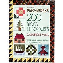 Patchworks : 200 blocs et bordures, compositions faciles, fleurs, arbres, maisons, bâteaux, étoiles, personnages