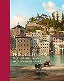 Friedrich Loos: Ein K?nstlerleben zwischen Wien, Rom und dem Norden